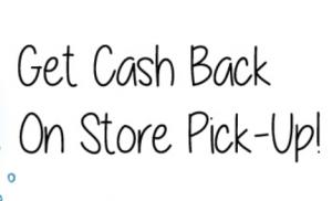 Get Cash Back on Store Pick-up!